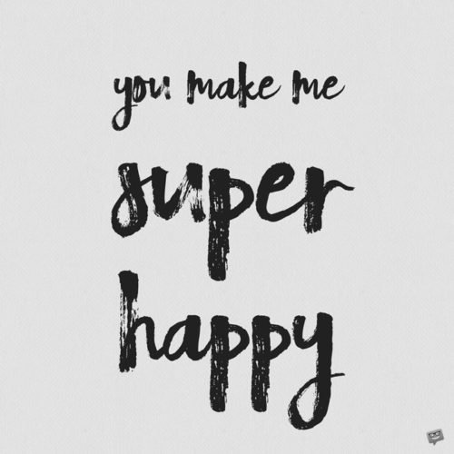 You make me super happy.