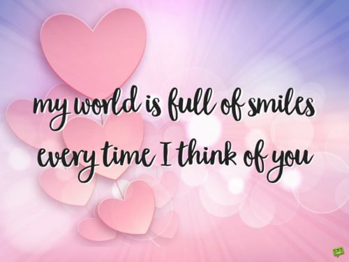My world is full of smiles, every time I think of you.