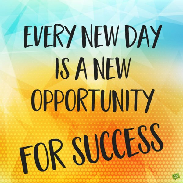 Every new day is a new opportunity for success.