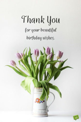 Thank you for your beautiful birthday wishes.