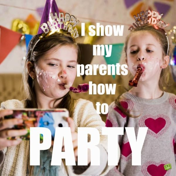 I show my parents how to party!