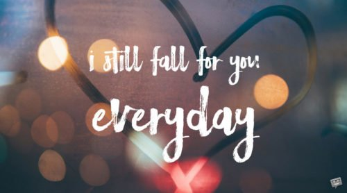 I still fall for you everyday.