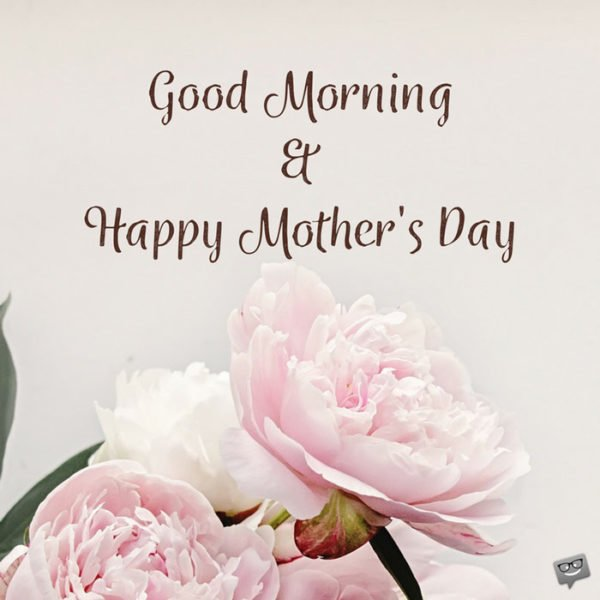 Good Morning and Happy Mother's day.