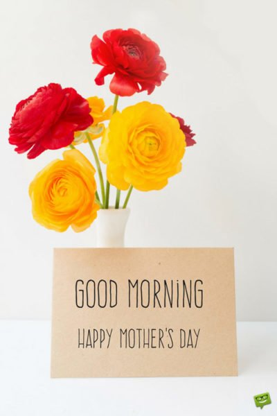 Good Morning. Happy Mother's Day!
