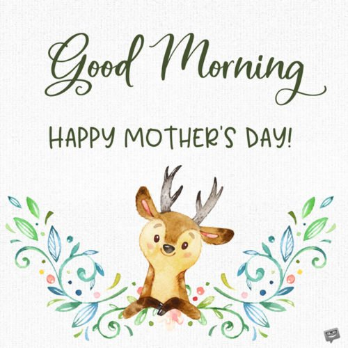 Good Morning. Happy Mother's Day.