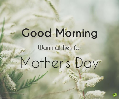 Good Morning. Warm wishes for Mother's day.