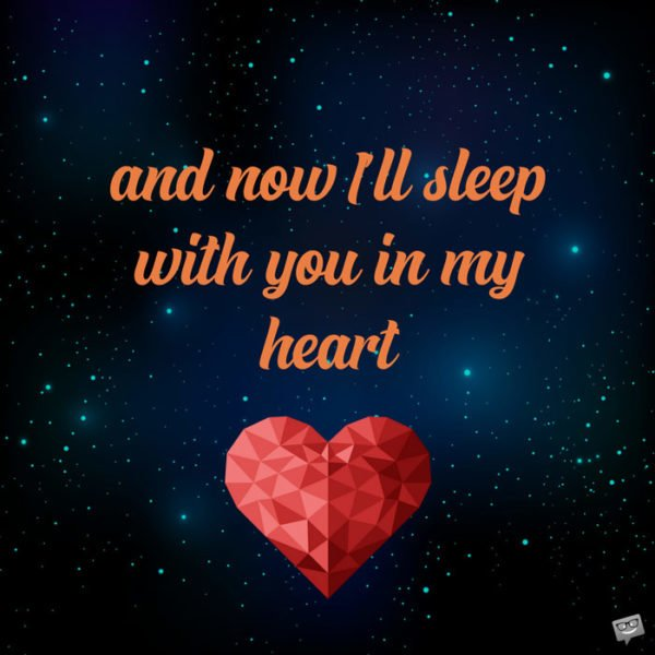 and now I'll sleep with you in my heart.
