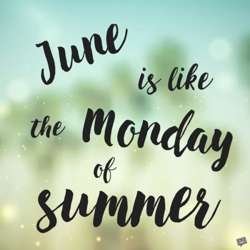 June is like the Monday of Summer.