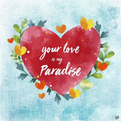 Your love is my paradise.