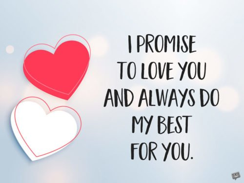 I promise to love you and always do my best for you.