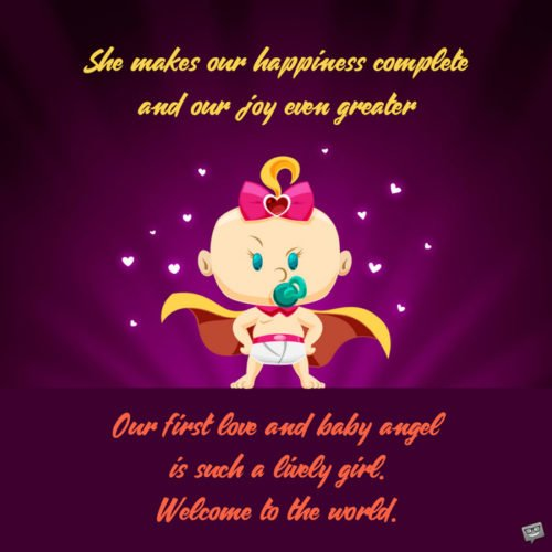 She makes our happiness complete and our joy even greater. Our first love and baby angel is such a lively girl. Welcome to the world.