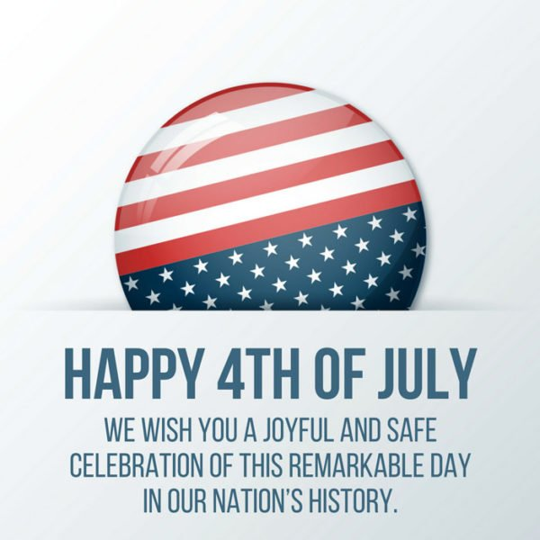 Happy 4th of July. We wish you a joyful and safe celebration of this remarkable day in our Nation's history.