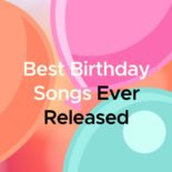 Best Birthday Songs Ever Released
