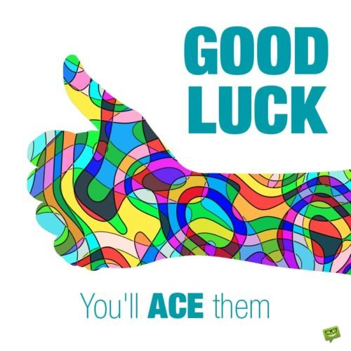 Good luck. You'll ACE them!