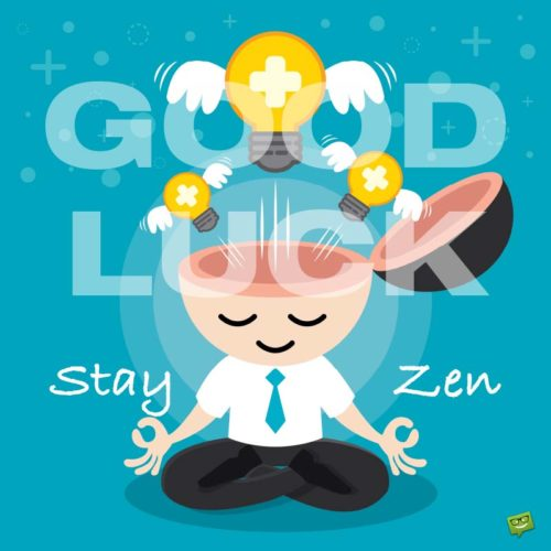 Good Luck, Stay Zen