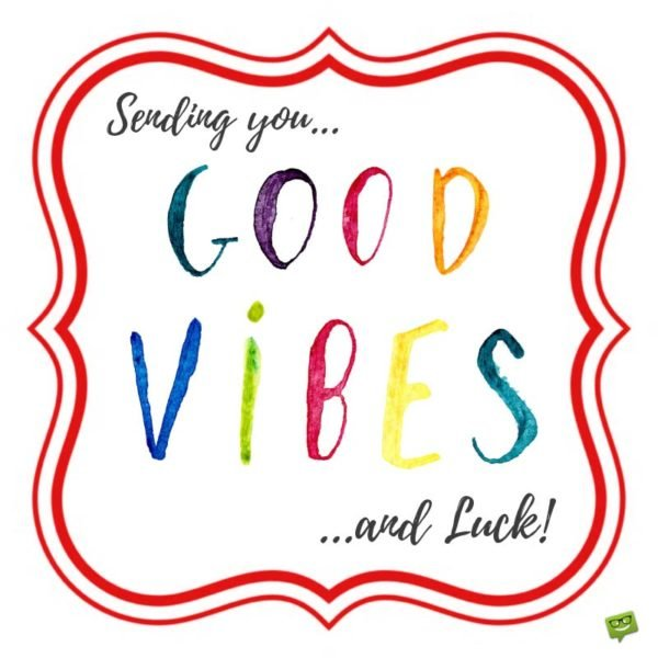 Sending you Good Vibes ...and Luck!