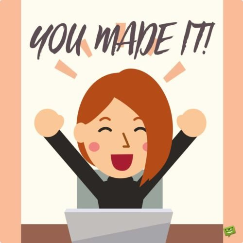 You made it!