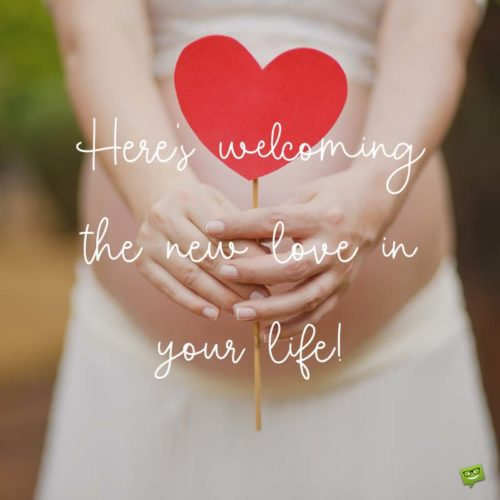 Here's welcoming the new love in your life.
