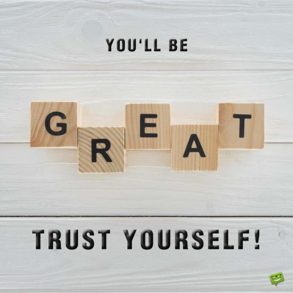 You'll be Great. Trust yourself!