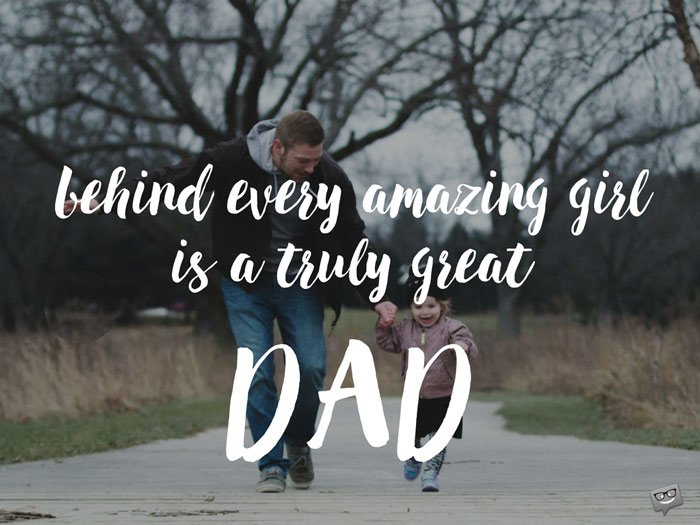 Behind every amazing girl is a truly great Dad!