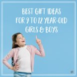 Best Gift Ideas for 9 to 12 year-old girls and boys.