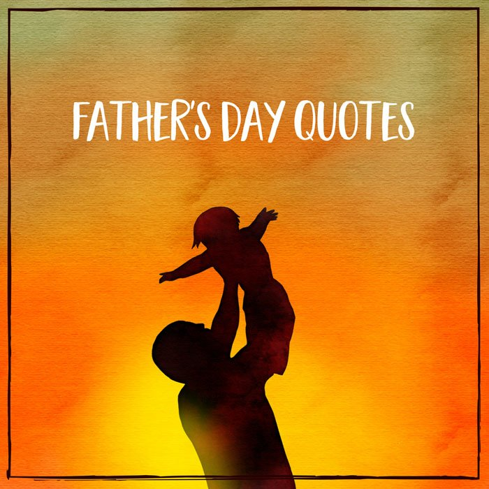 Happy Father S Day Quotes The Dad You Love