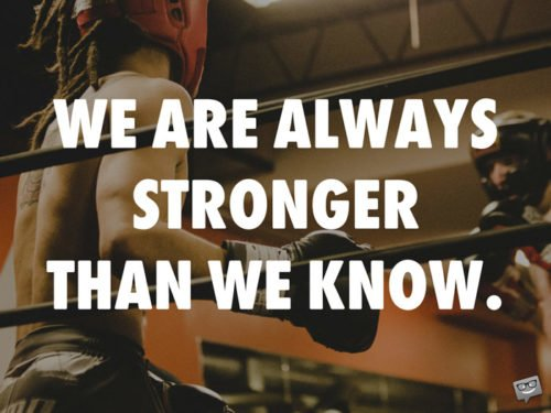 We are always stronger than we know.