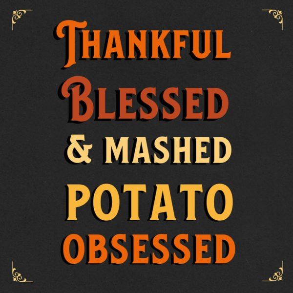 Thankful, Blessed & Mashed Potato Obsessed.