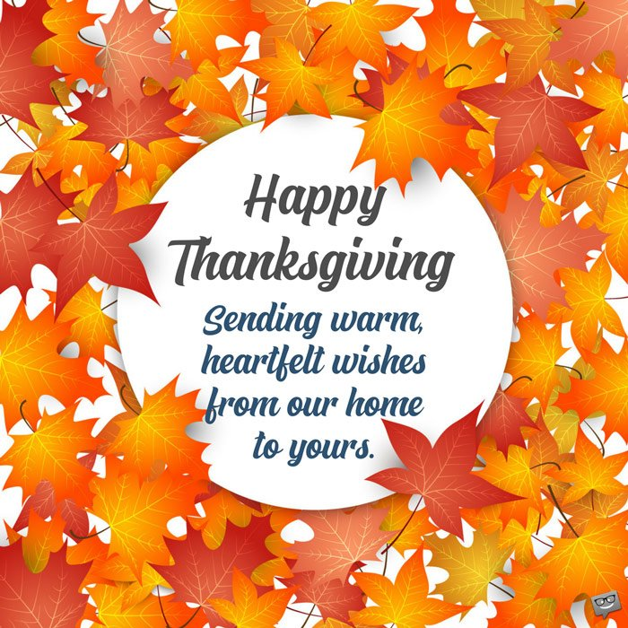 happy thanksgiving sending warm heartfelt wishes from our home to yours