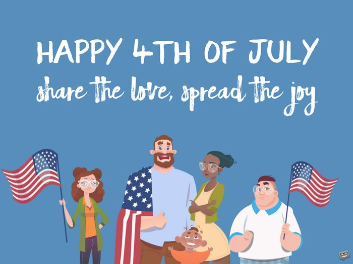 Happy 4th of July. Share the love, spread the joy.