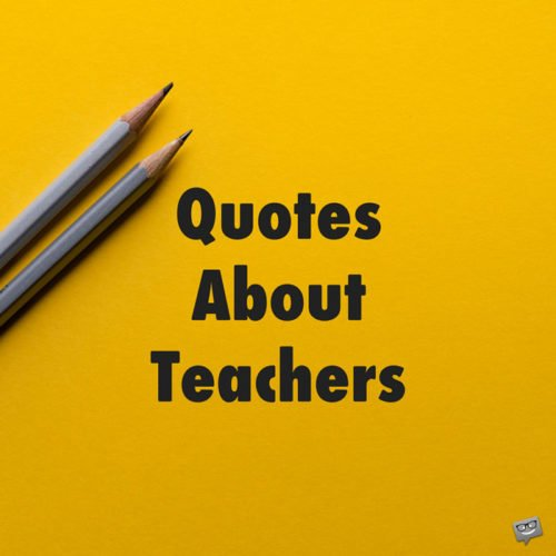 Quotes about Teachers.