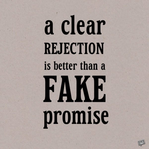A clear rejection is better than a fake promise. Leonardo Di Caprio