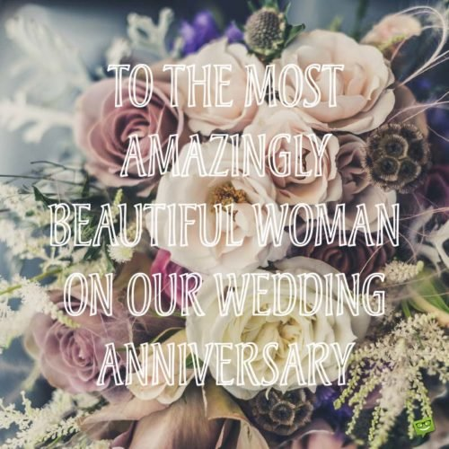 To the most amazingly beautiful woman on our wedding anniversary.