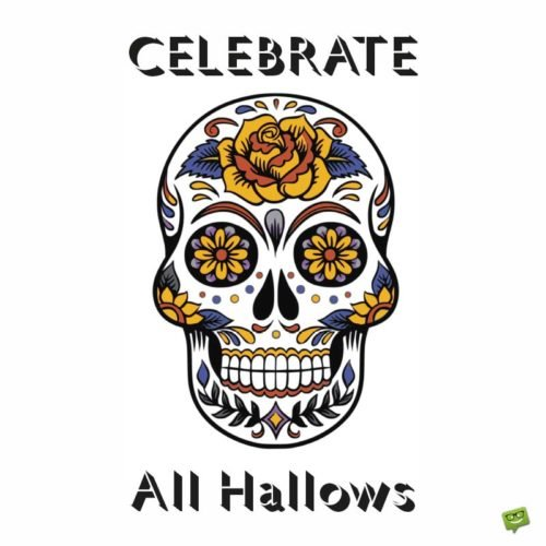 Celebrate All Hallows.