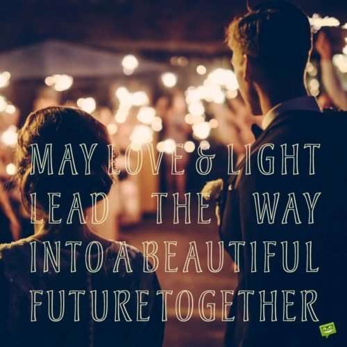 May love and light lead the way into a beautiful future together.