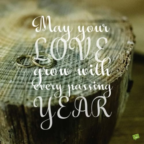 May your love grow with every passing year.