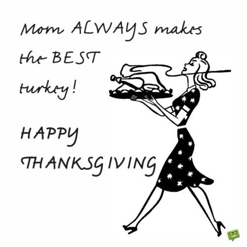 Mom ALWAYS makes the BEST turkey! Happy Thanksgiving.