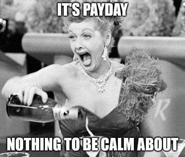 Payday - nothing to be calm about - Lucille Ball meme