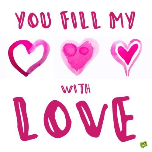 You fill my heart with love.