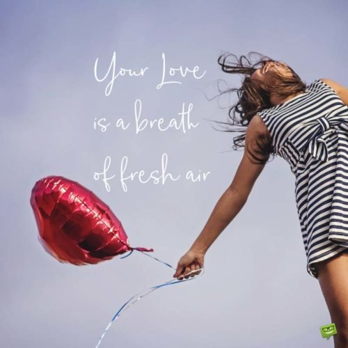 Your love is a breath of fresh air.