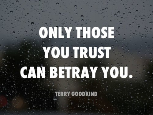 Only those you trust can betray you. Terry Goodkind