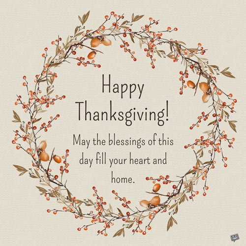 Happy Thanksgiving! May the blessings of this day fill your heart and home.