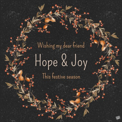 Wishing my dear friend Hope and Joy this festive season.