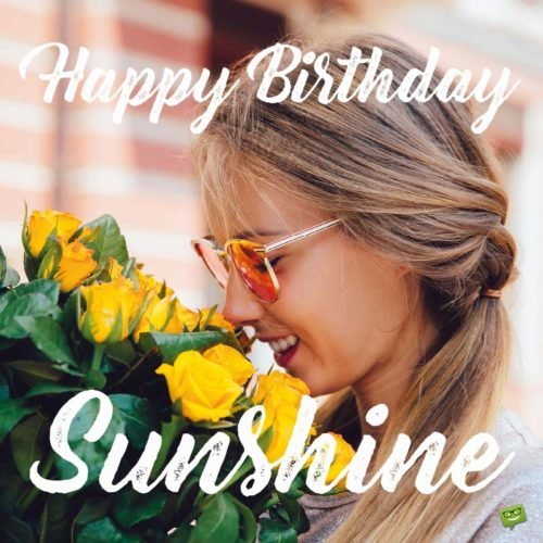 Happy Birthday, Sunshine.