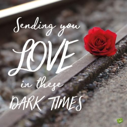Sending you Love in there dark times.