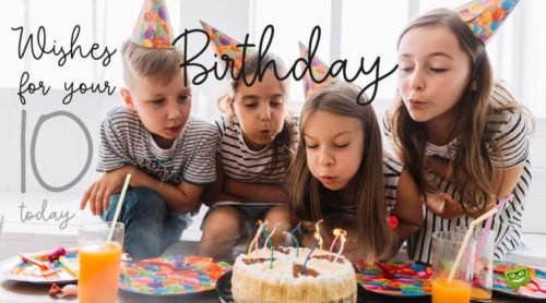 Wishes for your Birthday. 10 today.