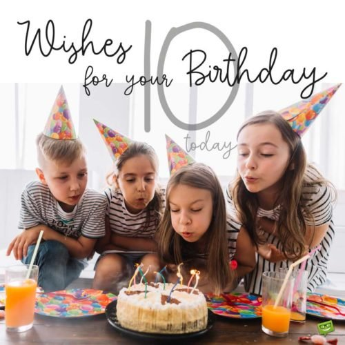 Wishes for your Birthday, 10 today.