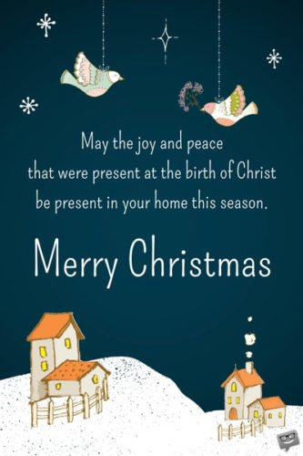 May the joy and peace that were present at the birth of Christ be present in your home this season. Merry Christmas
