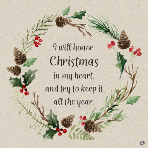 I will honor Christmas in my heart, and try to keep it all the year. Charles Dickens