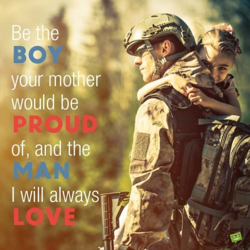 Be the boy your mother would be proud of and the man I will always love.